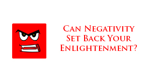 Can Negativity Set Back Your Enlightenment?