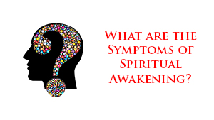 What are the Symptoms of Spiritual Awakening?